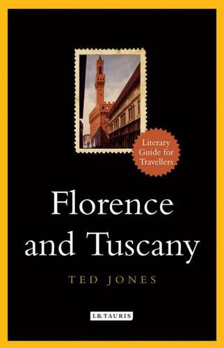 Florence And Tuscany: A Literary Guide for Travellers (The I.B.Tauris Literary Guides for Travellers)