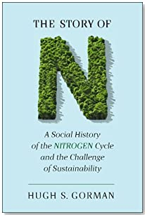 The Story of N: A Social History of the Nitrogen Cycle and the Challenge of Sustainability (Studies in Modern Science, Technology, a)