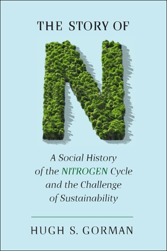 The Story of N: A Social History of the Nitrogen Cycle and the Challenge of Sustainability (Studies in Modern Science, Technology, and the Environment) (Nitrogen Cycle)