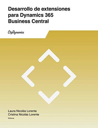Desarrollo de extensiones para Dynamics 365 Business Central: Descubre qué son las extensiones, porqué son importantes y cómo desarrollarlas (Spanish Edition)-cover