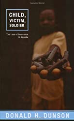 Child, Victim, Soldier: The Loss of Innocence in Uganda