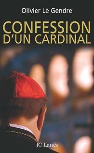 Confession d'un cardinal par Olivier Le Gendre