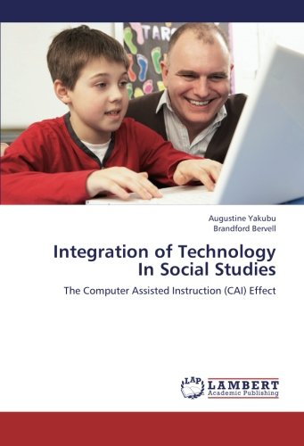 Read Online Integration of Technology In Social Studies: The Computer Assisted Instruction (CAI) Effect pdf epub