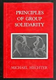 Principles of Group Solidarity, Hechter, Michael, 0520061020