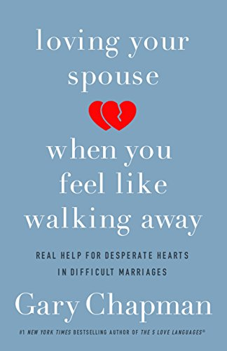 Loving Your Spouse When You Feel Like Walking Away: Real Help for Desperate Hearts in Difficult Marriages cover