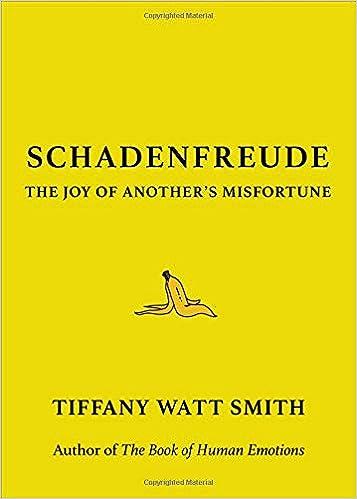 Schadenfreude The Joy Of Anothers Misfortune Tiffany Watt Smith