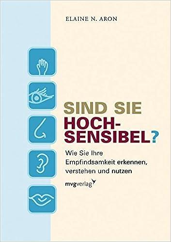 Sind Sie hochsensibel?: Wie Sie Ihre Empfindsamkeit erkennen, verstehen und nutzen (German Edition)