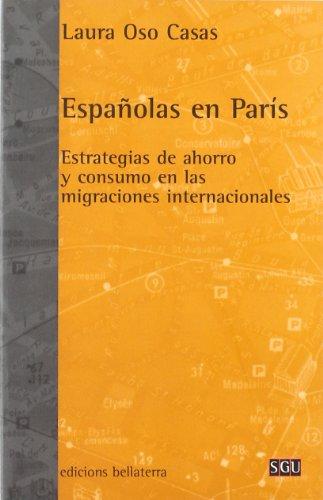 Bellaterra Series - Espa~nolas En Paris: Estrategias de Ahorro y Consumo En Las Migraciones Internacionales (Serie General Universitaria) (Spanish Edition)
