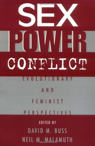 Sex, Power, Conflict: Evolutionary and Feminist Perspectives by David M Buss