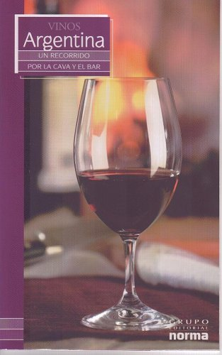 Vinos De Argentina/ Wines from Argentina (Un Recorrido Por La Cava Y El Bar/ a Visit to the Wine Cellar and Bar) (Un Recorrido Por La Cava Y El Bar/ a ... to the Wine Cellar and Bar) (Spanish Edition) by Maria Lia Neira Restrepo