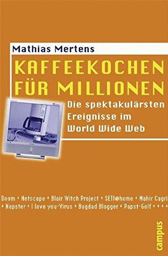 Kaffeekochen für Millionen: Die spektakulärsten Ereignisse im World Wide Web (Interaktiva, Schriftenreihe des Zentrums für Medien und Interaktivität, Gießen)