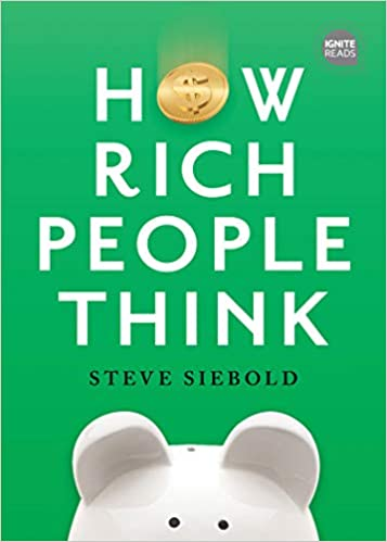 How Rich People Think: Condensed Edition (Ignite Reads): Siebold ...