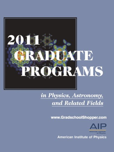 2011 Graduate Programs in Physics, Astronomy, and Related Fields (Graduate Programs in Physics, Astronomy & Related Fields)