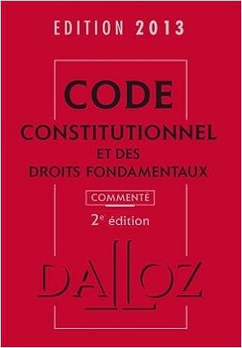 Code constitutionnel et des droits fondamentaux 2013, commenté - 2e éd. pdf, epub