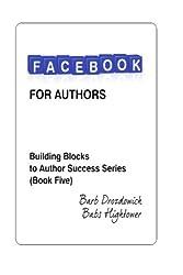Facebook for Authors (Building Blocks for Author Success) (Volume 5)