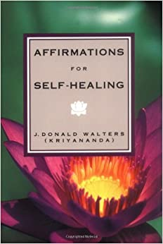 Affirmations for Self-healing by J.Donald Walters (1992-05-06)