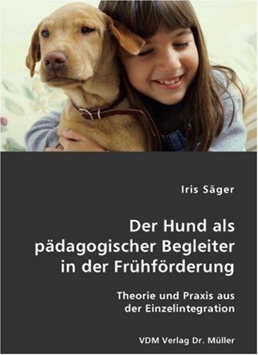 Der Hund als pädagogischer Begleiter in der Frühförderung: Theorie und Praxis aus der Einzelintegration