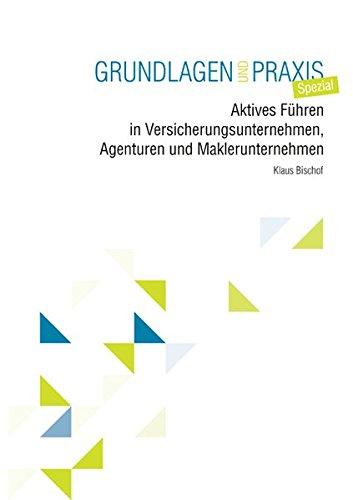 Aktives Führen in Versicherungsunternehmen, Agenturen und Maklerunternehmen: Grundlagen und Praxis Spezial