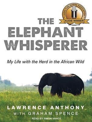 [(The Elephant Whisperer: My Life with the Herd in the African Wild )] [Author: Lawrence Anthony] [Dec-2012]