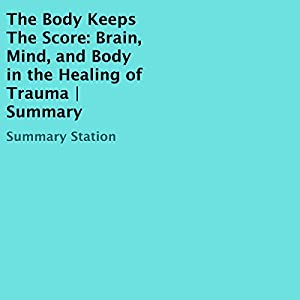 The Body Keeps the Score: Brain, Mind, and Body in the Healing of Trauma | Summary Audiobook