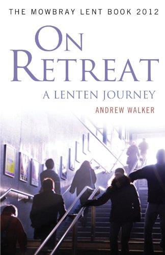 On Retreat: A Lenten Journey: The Mowbray Lent Book 2012