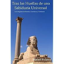 Tras Las Huellas de una Sabiduria Universal: Los Origenes de: Esenios, Gnosticos y Cristianos (Spanish Edition)