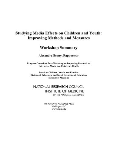 Studying Media Effects on Children and Youth: Improving Methods and Measures: Workshop Summary