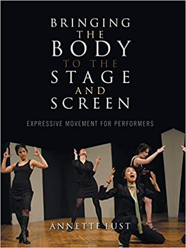 Bringing the Body to the Stage and Screen Expressive Movement for Performers