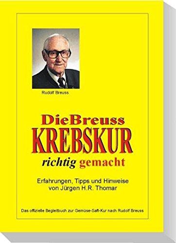 Die Breuss Krebskur richtig gemacht: Das offizielle Begleitbuch zur Gemüse-Saft-Kur nach Rudolf Breuss