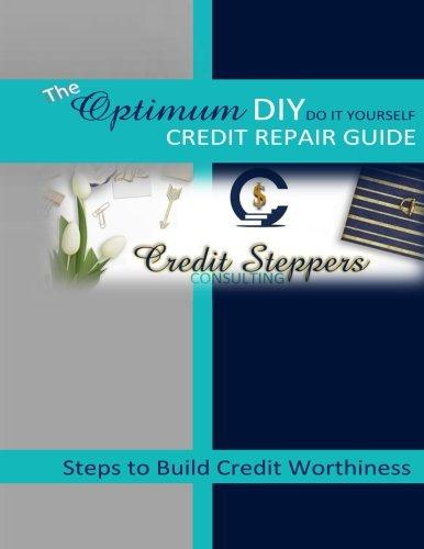 Diy Guide (The Optimum DIY Credit Repair Guide: Steps to Build Credit Worthiness)