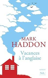 Vacances à l'anglaise : roman, Haddon, Mark