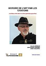 Histoire de l'Art par les citations: Les Beaux-Arts dans la culture générale aujourd'hui