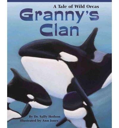 [ [ [ Granny's Clan: A Tale of Wild Orcas [ GRANNY'S CLAN: A TALE OF WILD ORCAS ] By Hodson, Sally ( Author )Sep-01-2012 Hardcover pdf