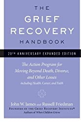 The Grief Recovery Handbook, 20th Anniversary Expanded Edition: The Action Program for Moving Beyond Death, Divorce, and Other Losses including Health, Career, and Faith: (20th Anniversary Edition) by James, John W., Friedman, Russell (2009) Paperback