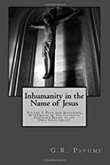 Inhumanity in the Name of Jesus: Volume I: Pain and Suffering, Aftermath of the Catholic Church's Belief in its Own Infallibility (Volume 1) Paperback