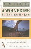 A Wolverine Is Eating My Leg (Vintage Departures)