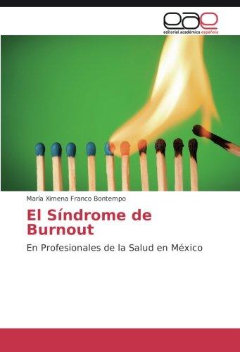 El Sindrome de Burnout: En Profesionales de la Salud en Mexico (Spanish Edition) [Maria Ximena Franco Bontempo] (Tapa Blanda)