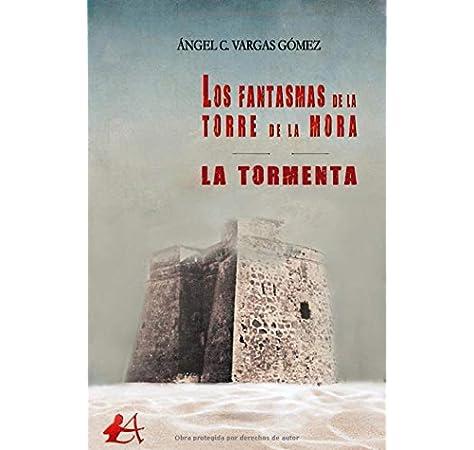 Los fantasmas de la torre de la mora: 1ª parte. La tormenta: Amazon.es: Vargas Gómez, Ángel C.: Libros