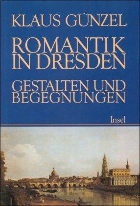 Romantik in Dresden: Gestalten und Begegnungen