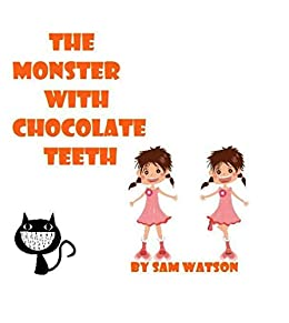 The Monster with Chocolate Teeth by [Watson, Sam]