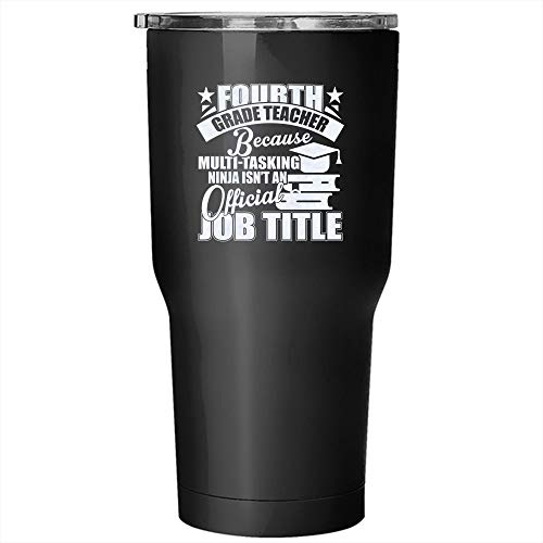Fourth Grade Teacher Tumbler 30 oz Stainless Steel, Because Isn't An Official Job Title Travel Mug, Gift for Outdoor Activity (Tumbler - Black)]()