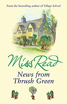 News From Thrush Green by [Read, Miss]