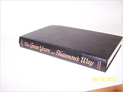 The Green Years and Shannon's Way: Two Complete Novels