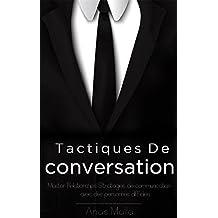 Conversation: tactiques de conversation et stratégies pour les relations de base pour une meilleure communication, comment communiquer avec n'importe qui ... Leadership, succès t. 1) (French Edition)