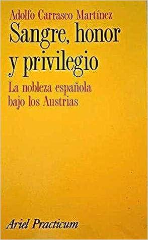 Sangre, honor y privilegio. La nobleza española bajo los Austrias: Amazon.es: CARRASCO MARTÍNEZ, Adolfo: Libros