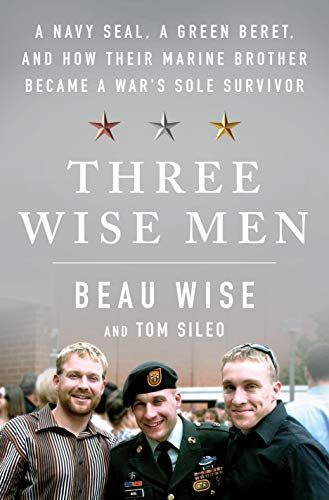 Book Cover: Three Wise Men: A Navy SEAL, a Green Beret, and How Their Marine Brother Became a War's Sole Survivor