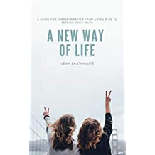 A New Way of Life: A Guide for Transformation from Living a Lie to Freeing Your Truth