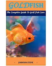 Goldfish: The Complete Guide To Goldfish Care