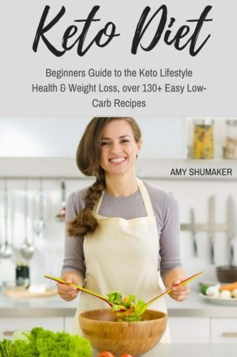 Keto Diet: Beginners Guide to the Keto Lifestyle: Health & Weight Loss, over 50+ Easy Low-Carb Recipes by Amy Shumaker