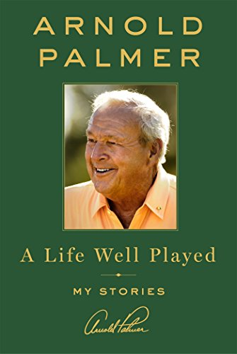 A Life Well Played: My Stories (Best Golf Advice Ever Received)